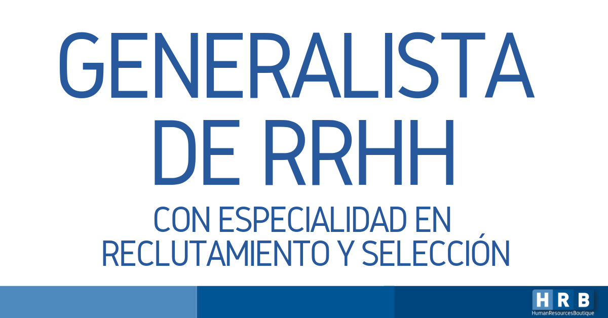 GENERALISTA DE RRHH -EXPERTO EN R&S
