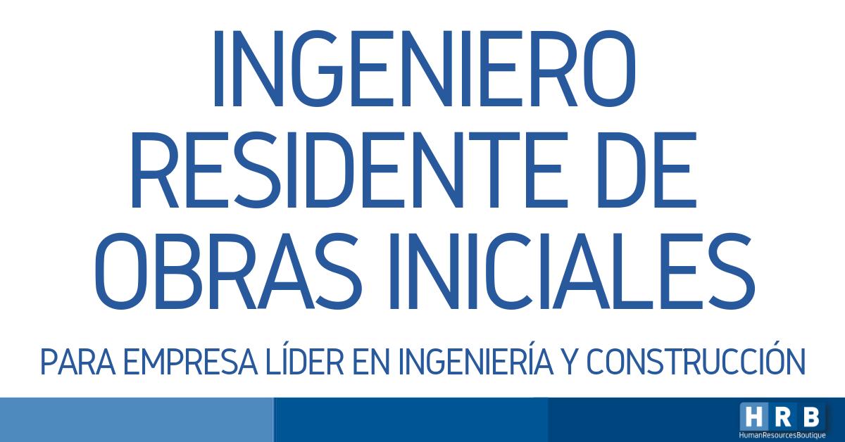 INGENIERO RESIDENTE DE OBRAS INICIALES