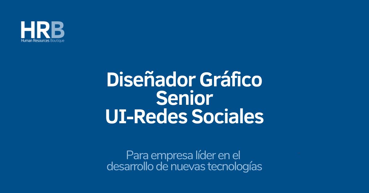 Diseñador Gráfico Senior  (UI-Redes Sociales)